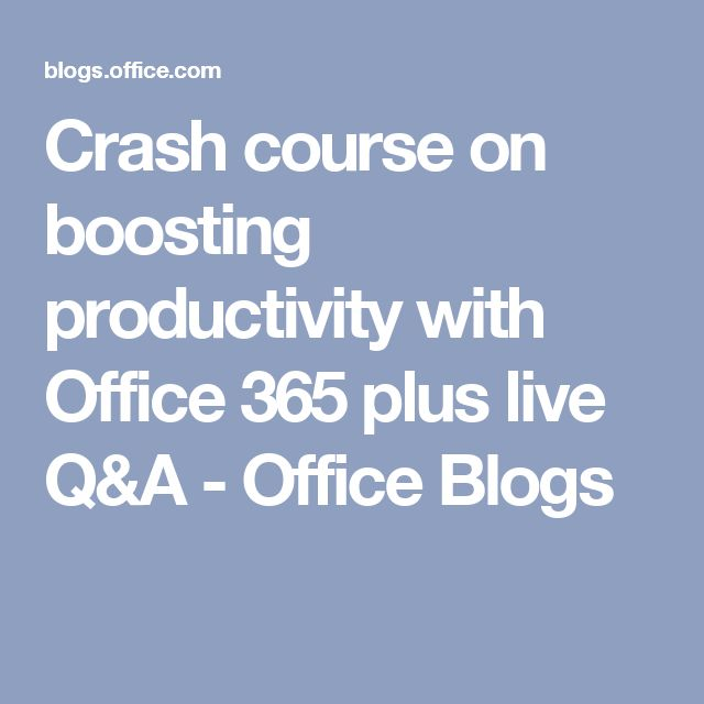 Crash course on boosting productivity with Office 365 plus live Q&A - Office Blogs