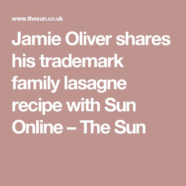 Jamie Oliver shares his trademark family lasagne recipe with Sun Online – The Sun
