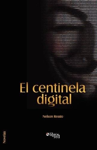 El centinela digital (Spanish Edition) by Nelson Ressio, http://www.amazon.com/gp/product/1597548197/ref=cm_sw_r_pi_alp_l9CDqb01252N3