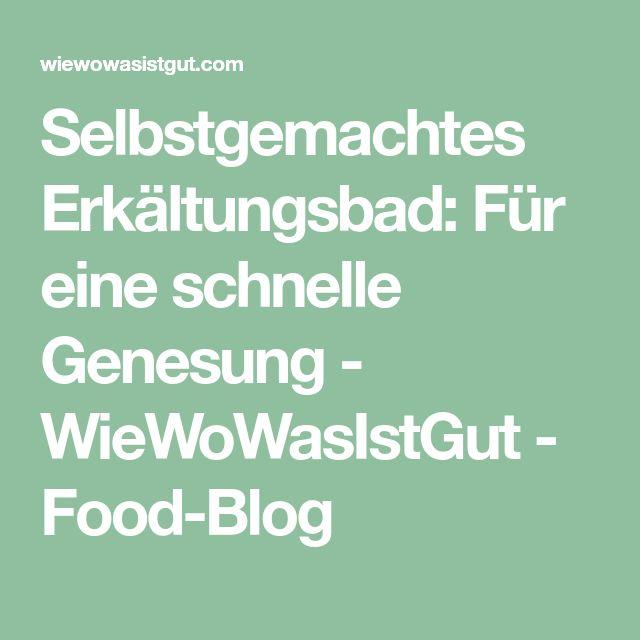 Selbstgemachtes Erkältungsbad: Für eine schnelle Genesung - WieWoWasIstGut - Food-Blog