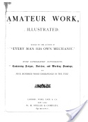 """Amateur Work, Illustrated"" - Francis Young, ed., 1883, 533 pp."