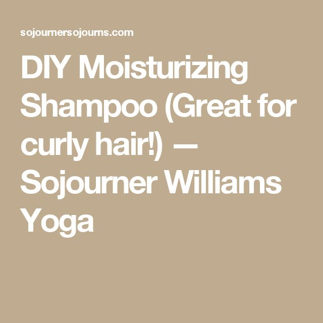 DIY Moisturizing Shampoo (Great for curly hair!) — Sojourner Williams Yoga