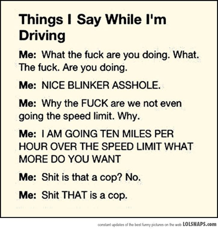 I have literally said or thought every single one of those while driving.