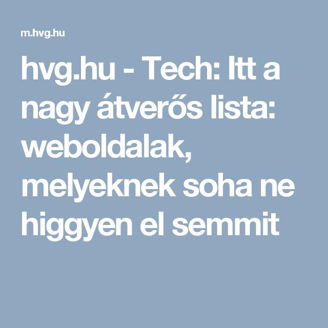 hvg.hu - Tech: Itt a nagy átverős lista: weboldalak, melyeknek soha ne higgyen el semmit