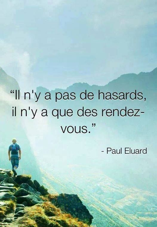 """Il n'y a pas de hasards, il n'y a que des rendez-vous."" Paul Eluard"
