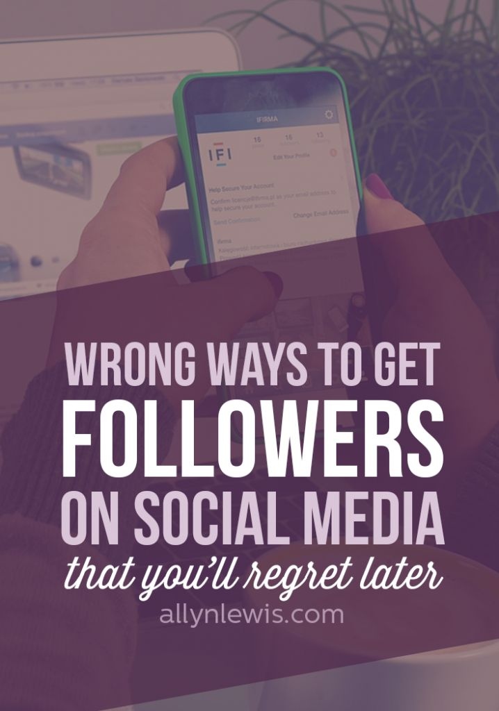 Wrong Ways to Get Followers on Social Media // allynlewis.com