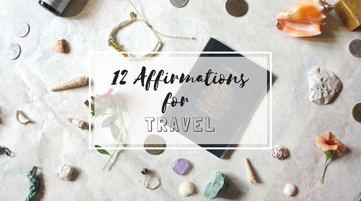 12 Affirmations for Travel: Living the Day Fully