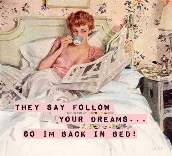Sarcastic 1950's Housewife Memes ~ Sarcasm~ They say follow your dreams so II'm back in bed