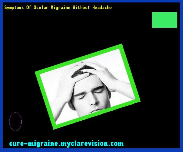 Symptoms Of Ocular Migraine Without Headache 203508 - Cure Migraine