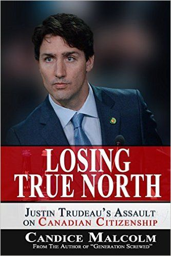 Losing True North: Justin Trudeau's Assault on Canadian Citizenship: Candice Malcolm: 9780993919510: Books - Amazon.ca