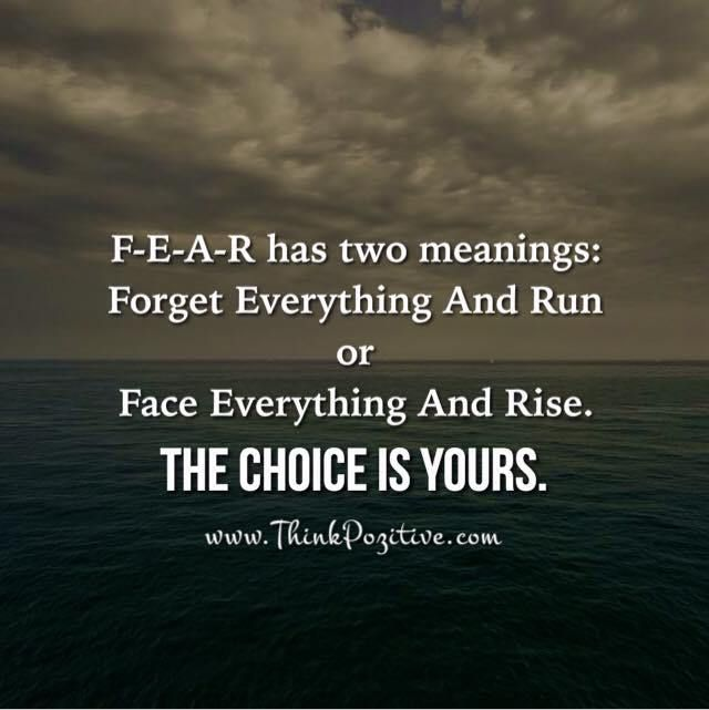 FEAR Has Two Meanings...I choose the second
