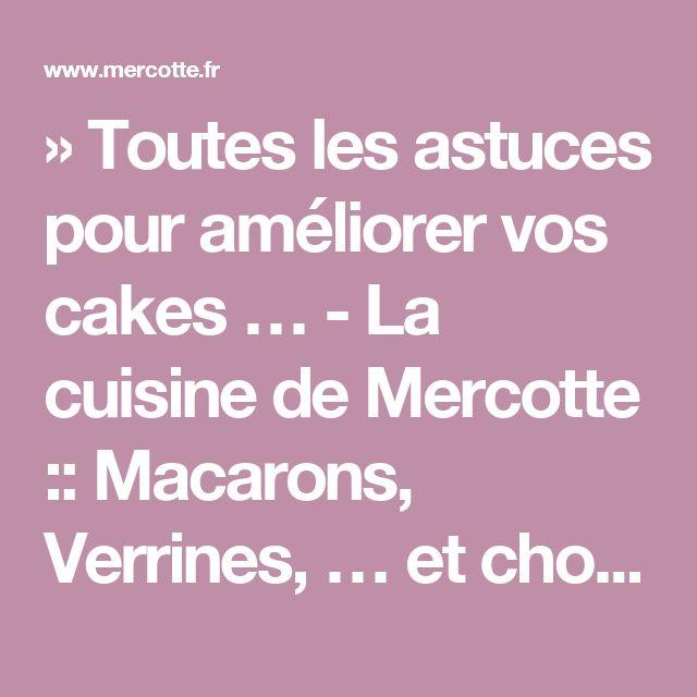 » Toutes les astuces pour améliorer vos cakes … - La cuisine de Mercotte :: Macarons, Verrines, … et chocolat