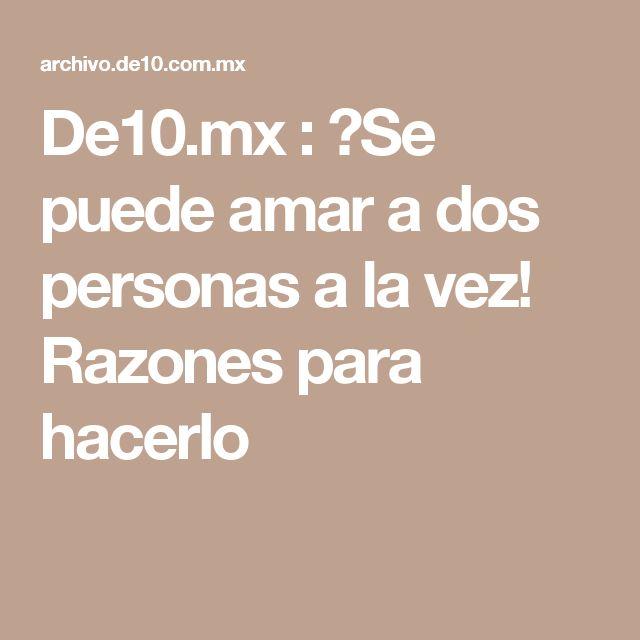 De10.mx : �Se puede amar a dos personas a la vez! Razones para hacerlo