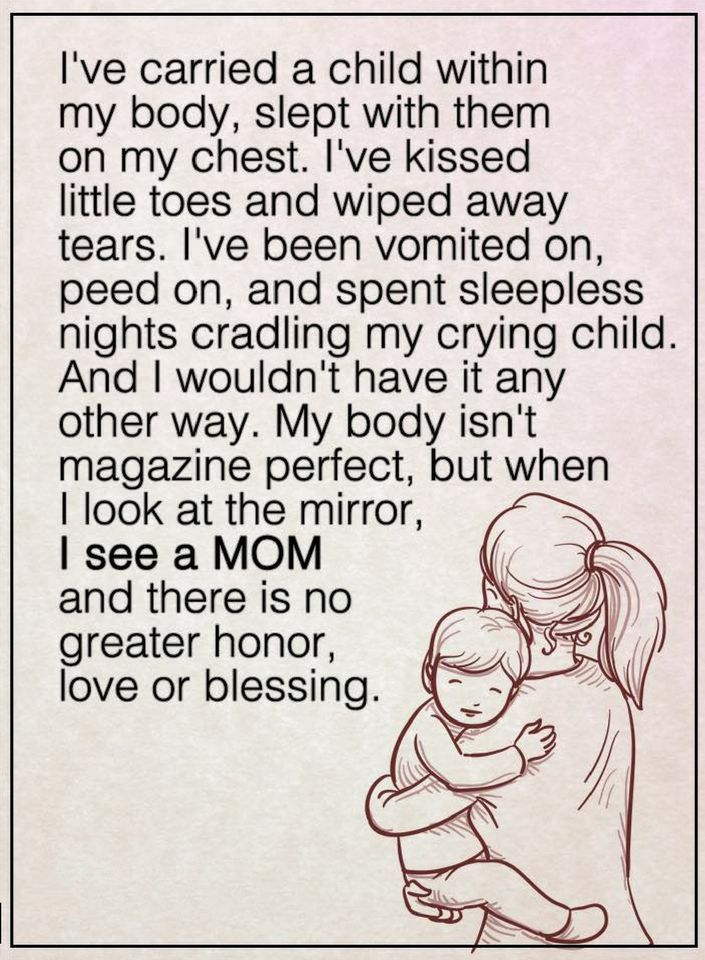 Mother Quotes I've carried a child within my body, slept with them on my chest. I've kissed little toes and wiped away tears. I've been vomited on, peed on, and spent sleepless nights cradling my crying child.