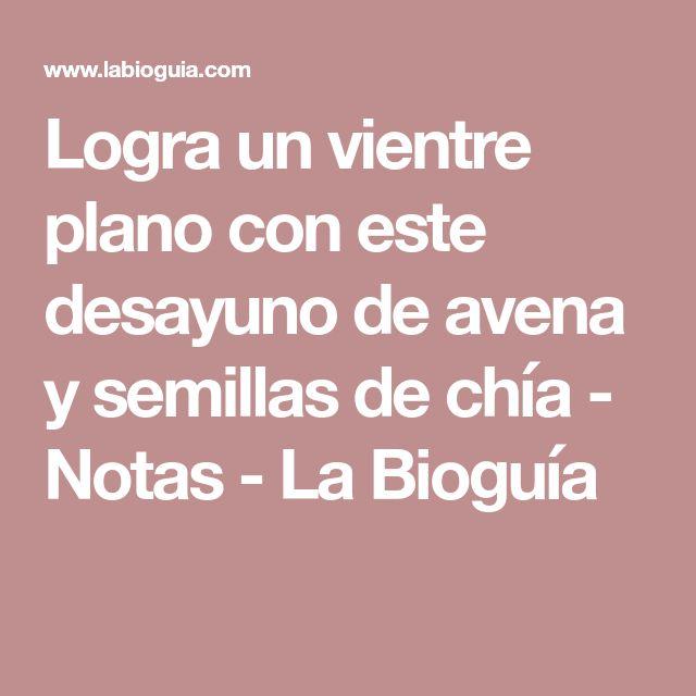Logra un vientre plano con este desayuno de avena y semillas de chía - Notas - La Bioguía