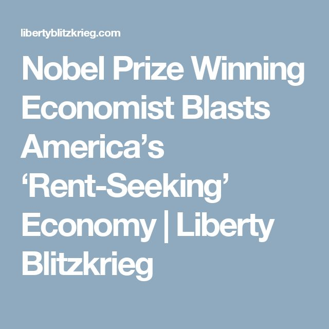 Nobel Prize Winning Economist Blasts America's 'Rent-Seeking' Economy | Liberty Blitzkrieg