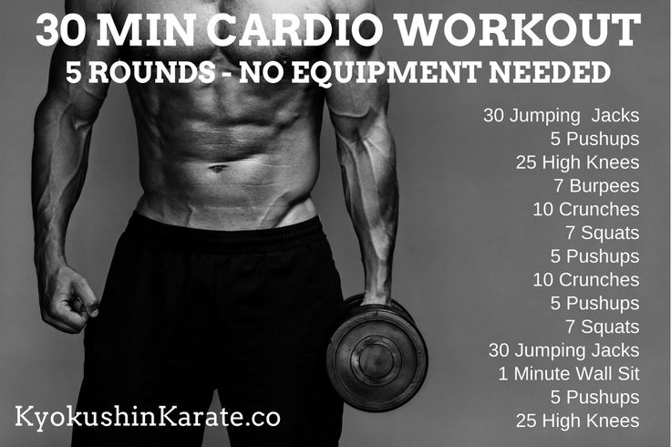 30 MINUTE CARDIO WORKOUT (5 ROUNDS) NO EQUIPMENT NEEDED 30 Jumping  Jacks 5 Pushups 25 High Knees 7 Burpees 10 Crunches 7 Squats 5 Pushups 10 Crunches 5 Pushups 7 Squats 30 Jumping Jacks 1 Minute Wall Sit 5 Pushups 25 High Knees