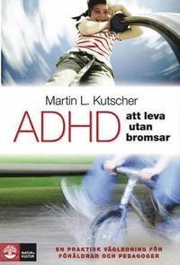 ADHD - att leva utan bromsar : en praktisk vägledning. M. Kutscher. Den innehåller exempel ur verkligheten & avslutas med ett kapitel som barnen själva ska läsa. I vägledningen riktar sig Kutscher till föräldrar, anhöriga & de som arb med barn som har ADHD. Han beskriver diagnoserna kort & fokuserar på att hitta de bästa lösningarna på svårbemästrade situationer och på det som är mest centralt: - att se allt ur ett positivt perspektiv - att ta det lugnt - att upprätta en tydlig struktur