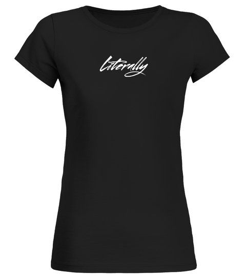 Funny Bestseller Literally T Shirt Limited Edition