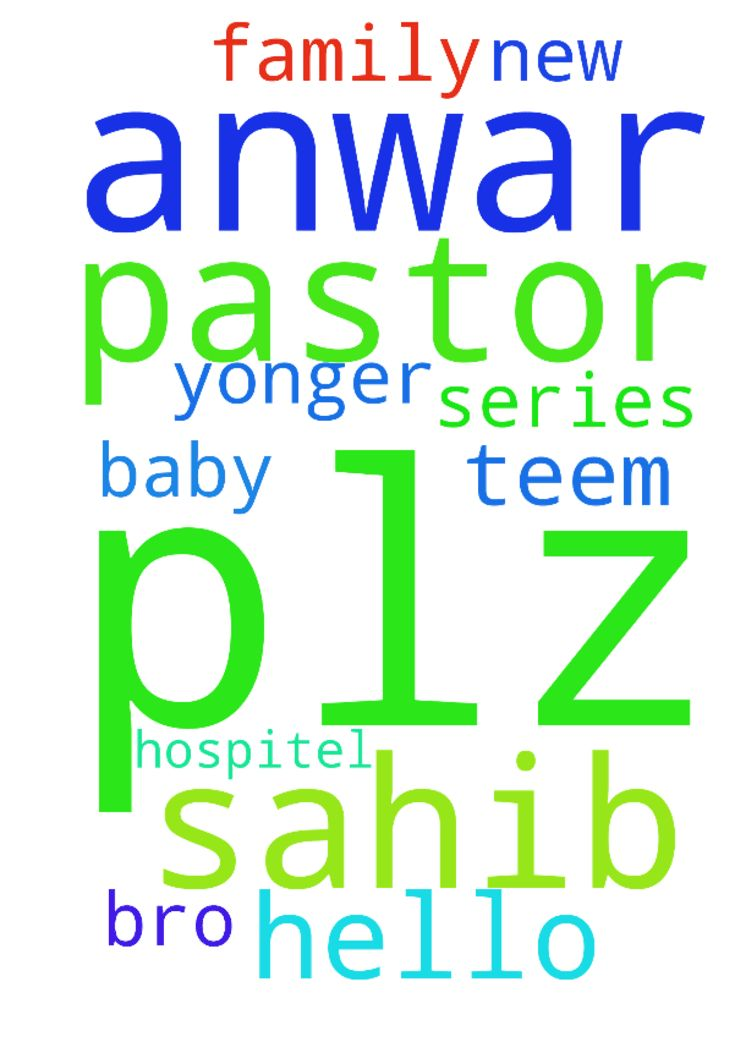 hello pastor Anwar sahib plz pray for my - hello pastor Anwar sahib plz pray for my yonger bro have new baby so series is hospitel so i request you plz just pray for you and all teem us me my family  Posted at: https://prayerrequest.com/t/L0S #pray #prayer #request #prayerrequest