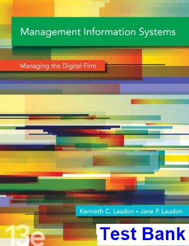 Management Information Systems 13th Edition Laudon Test Bank - Test bank, Solutions manual, exam bank, quiz bank, answer key for textbook download instantly!