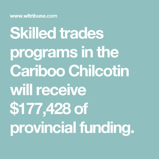 Skilled trades programs in the Cariboo Chilcotin will receive $177,428 of provincial funding.