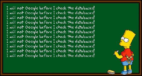I will not Google before I check the databases! meme