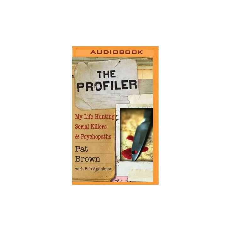Profiler : My Life Hunting Serial Killers & Psychopaths (MP3-CD) (Pat Brown)