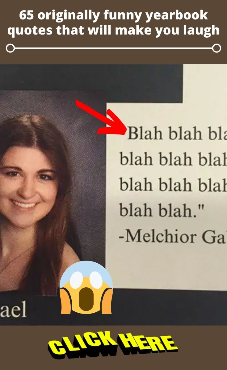 60 Hilariously Original Student Yearbook Quotes That Made Everyone Laugh Yearbook Quotes Yearbook Quotes Inspirational Funny Yearbook Quotes