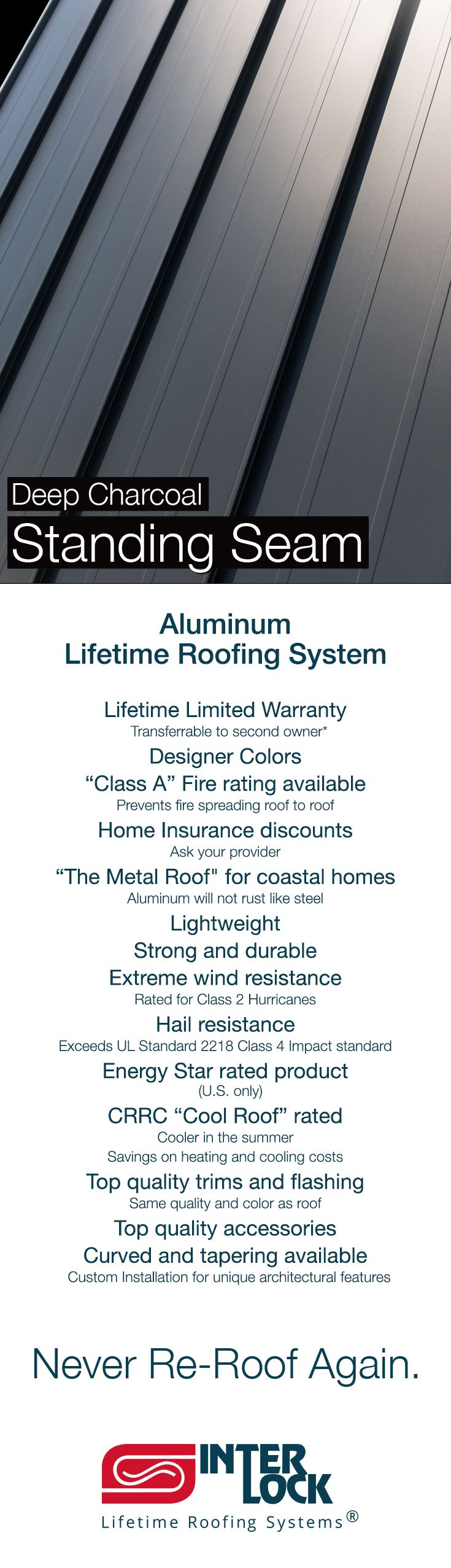 Beautiful metal roofing in designer colors.  Why Aluminum?  Because aluminum will not rust like steel.   Most features listed here are standard.   One standard feature is our coating system (Alunar) which is one of the best in the industry, and we coat both sides.   The Lifetime Limited Warranty is non-prorated, and transferrable to a 2nd owner good for 50 years.  Find out more.
