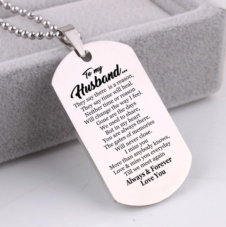 TO MY HUSBAND - THEY SAY THERE IS A REASON, THEY SAY TIME WILL HEAL, ... I MISS YOU MORE THAN ANYBODY KNOWS,TILL WE MEET AGAIN. #DOGTAG #HUSBAND #WIFE #MISS