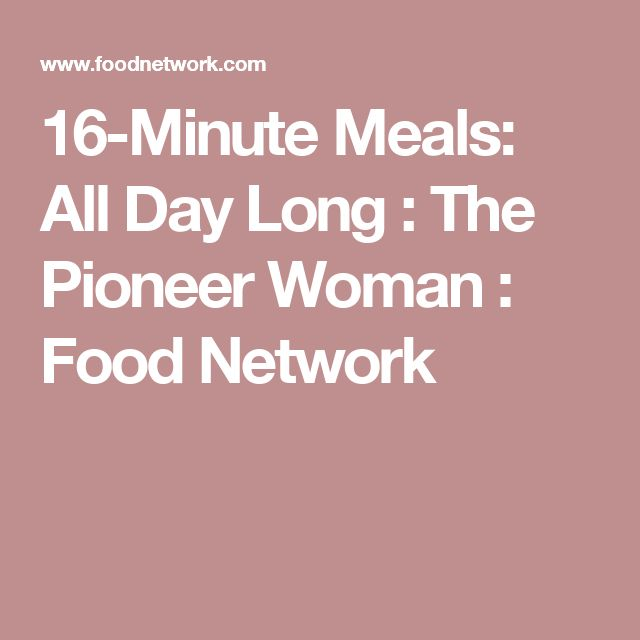 16-Minute Meals: All Day Long : The Pioneer Woman : Food Network