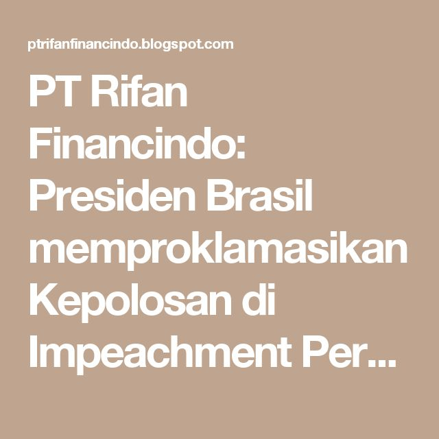 PT Rifan Financindo: Presiden Brasil memproklamasikan Kepolosan di Impeachment Percobaan