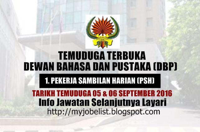 Temuduga Terbuka Dewan Bahasa dan Pustaka (DBP) Pada 05 dan 06 September 2016  Temuduga Terbuka di Dewan Bahasa dan Pustaka (DBP) September 2016. Dewan Bahasa dan Pustaka (DBP) akan mengadakan temuduga terbuka bagi jawatan Pekerja Sambilan Harian. Temu duga terbuka akan diadakan pada ketetapan seperti yang berikut:1. PEKERJA SAMBILAN HARIAN (PSH)Tarikh : 5 dan 6 September 2016 (Isnin dan Selasa)Masa : 8.30 pagi  2.00 petangTempat : Bilik Mesyuarat A.Kadir Adabi Aras 29 Menara DBPJalan Dewan…