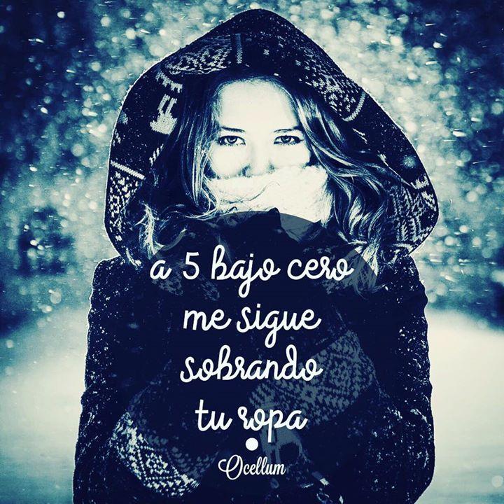 A 5 bajo cero me sigue sobrando tu ropa.   #love #ñam #frases #frozen #cold #clothes #ruslangrigoriev