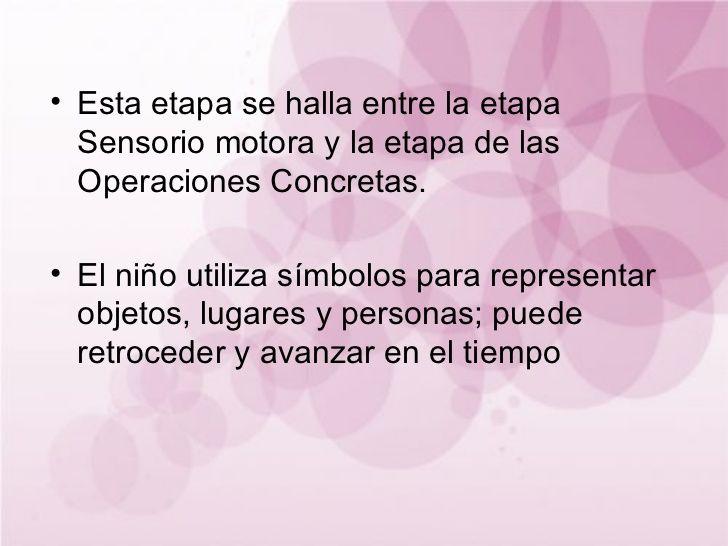 Esta etapa se halla entre la etapa Sensorio motora y la etapa de las Operaciones Concretas. El n...