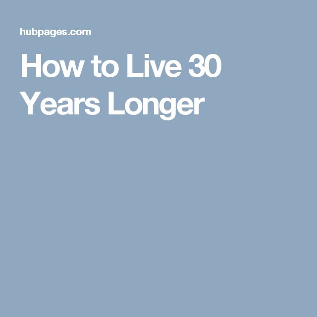 How to Live 30 Years Longer