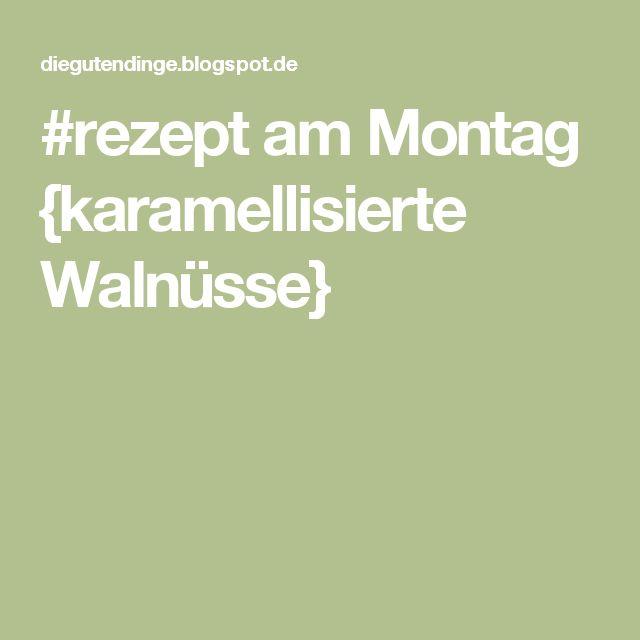 #rezept am Montag {karamellisierte Walnüsse}