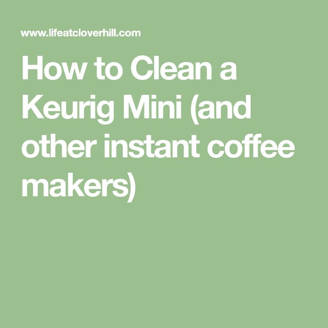 How to Clean a Keurig Mini (and other instant coffee makers)
