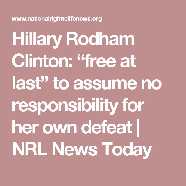 "Hillary Rodham Clinton: ""free at last"" to assume no responsibility for her own defeat 
