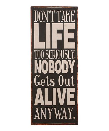 Love this 'Don't Take Life Too Seriously' Wall Sign on #zulily! #zulilyfinds