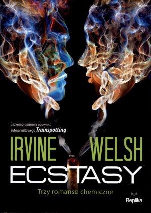 """Irvine Welsh, """"Ecstasy. Trzy romanse chemiczne"""", przeł. Jacek Spólny, Replika, Zakrzewo 2012."""
