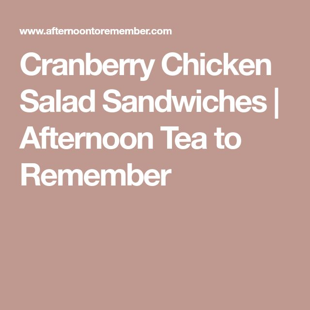 Cranberry Chicken Salad Sandwiches | Afternoon Tea to Remember