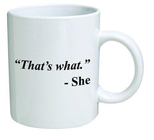Funny Mug - That's what. She - 11 OZ Coffee Mugs - Inspirational gifts and sarcasm - By A Mug To Keep TM A Mug To Keep TM http://www.amazon.com/dp/B0115WOB0G/ref=cm_sw_r_pi_dp_B0X8wb0PX3MJC
