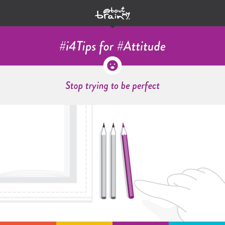 #i4tips for developing #Attitude = stop trying to be perfect. #i4Model http://www.aboutmybrain.com/i4tips
