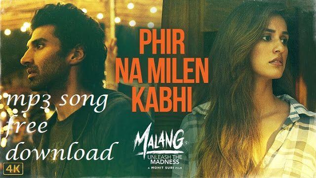 Phir Na Milen Kabhi Mp3 Song Free Download Malang In 2020 With Images Latest Bollywood Songs Hindi Movie Song Bollywood Songs