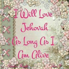 I will Love Jehovah as long as I am alive