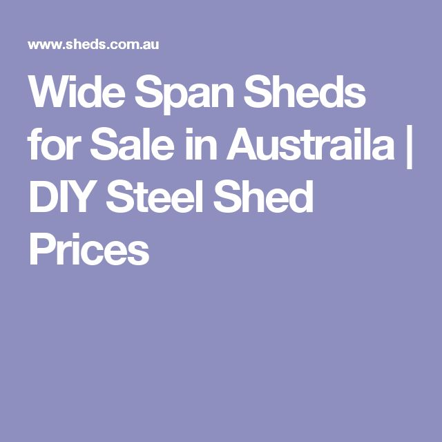 Wide Span Sheds for Sale in Austraila | DIY Steel Shed Prices