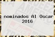 http://tecnoautos.com/wp-content/uploads/imagenes/tendencias/thumbs/nominados-al-oscar-2016.jpg nominados al Oscar 2016. nominados al Oscar 2016, Enlaces, Imágenes, Videos y Tweets - http://tecnoautos.com/actualidad/nominados-al-oscar-2016-nominados-al-oscar-2016/