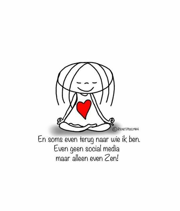 En soms even terug naar wie ik ben. Even geen social media maar alleen even Zen.